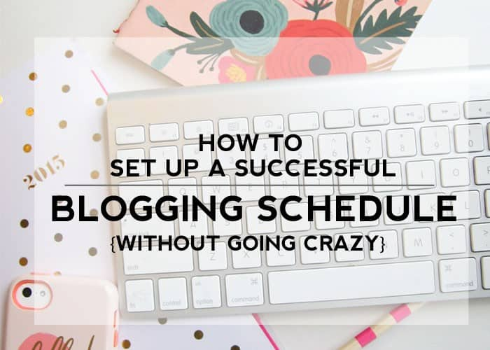 How To Set Up A Successful Blogging Schedule (without going crazy!)
