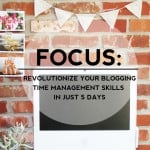 FOCUS: 5 Days To Revolutionize Your Blogging Time Management