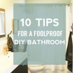 10 Tips for A FOOLPROOF DIY Bathroom Remodel