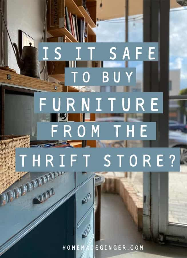 It is safe to buy furniture from the thrift store if the item is good quality, isn't damaged and is free from odors and stains. The most important thing to do when thrifting for used furniture is to thoroughly check the item before purchasing it. You can safely buy furniture from the thrift store if you do a little research ahead of time and stick to quality materials and manufacturers.